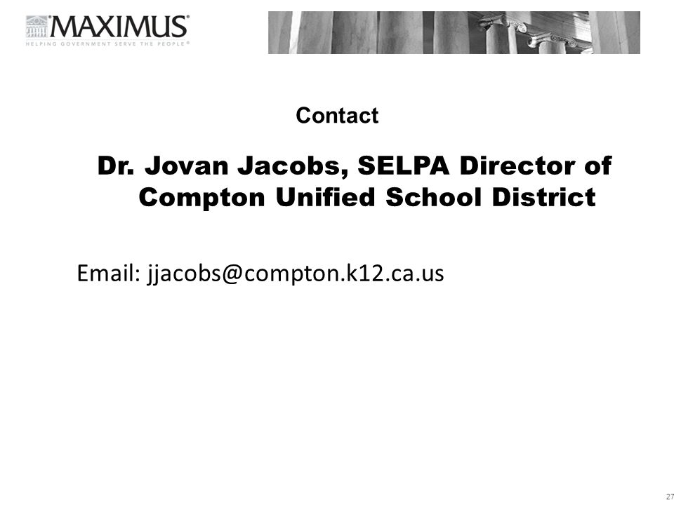 Contact Dr. Jovan Jacobs, SELPA Director of Compton Unified School District Email: jjacobs@compton.k12.ca.us 27