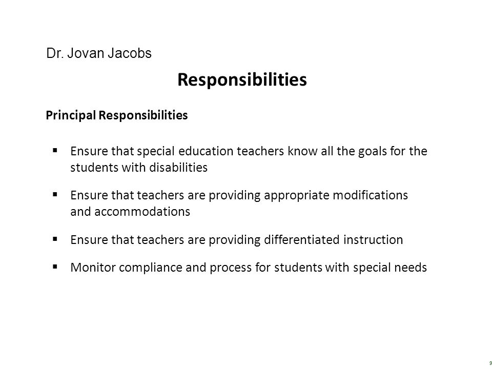 Responsibilities Principal Responsibilities  Ensure that special education teachers know all the goals for the students with disabilities  Ensure th