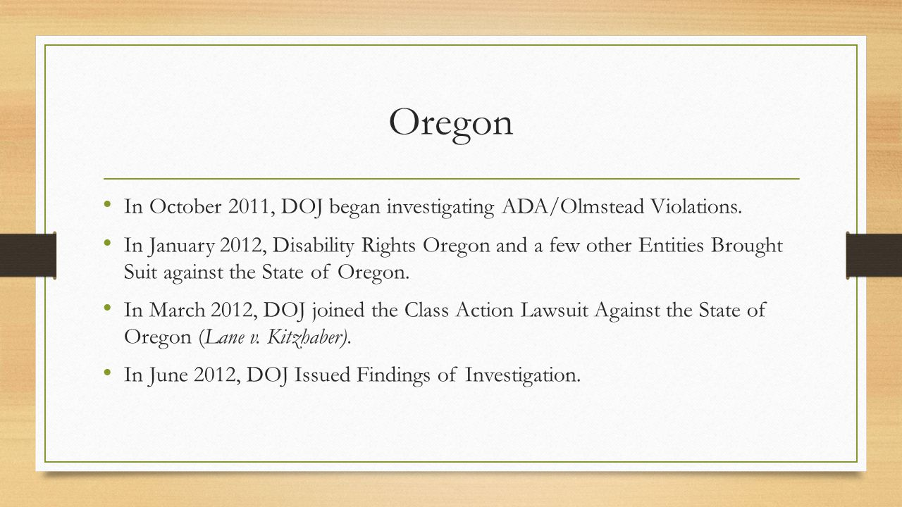 Oregon In October 2011, DOJ began investigating ADA/Olmstead Violations.