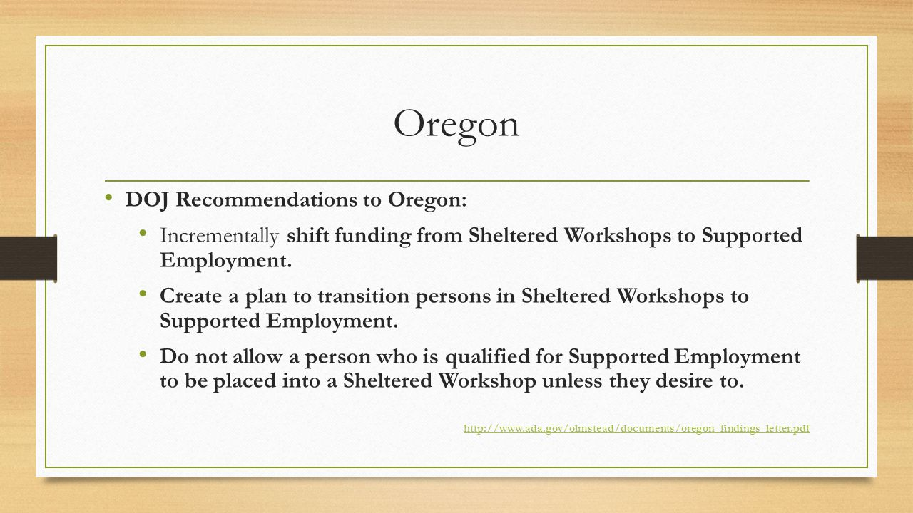 Oregon DOJ Recommendations to Oregon: Incrementally shift funding from Sheltered Workshops to Supported Employment.