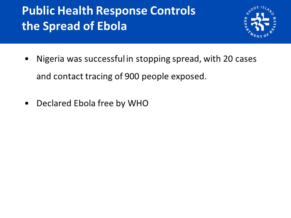 Public Health Response Controls the Spread of Ebola Nigeria was successful in stopping spread, with 20 cases and contact tracing of 900 people exposed