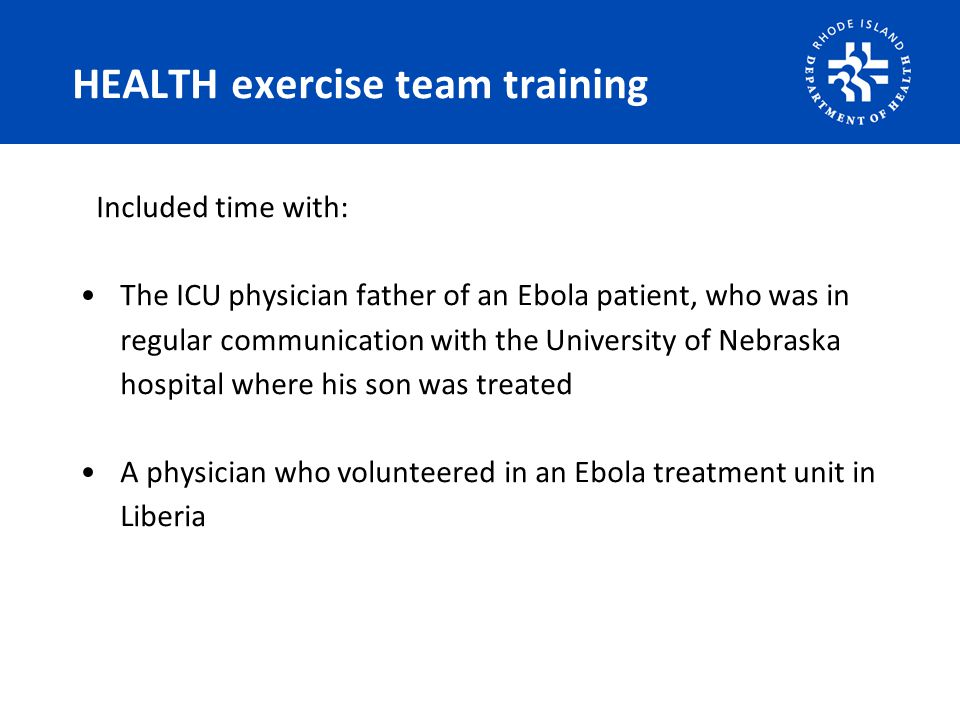 HEALTH exercise team training Included time with: The ICU physician father of an Ebola patient, who was in regular communication with the University o