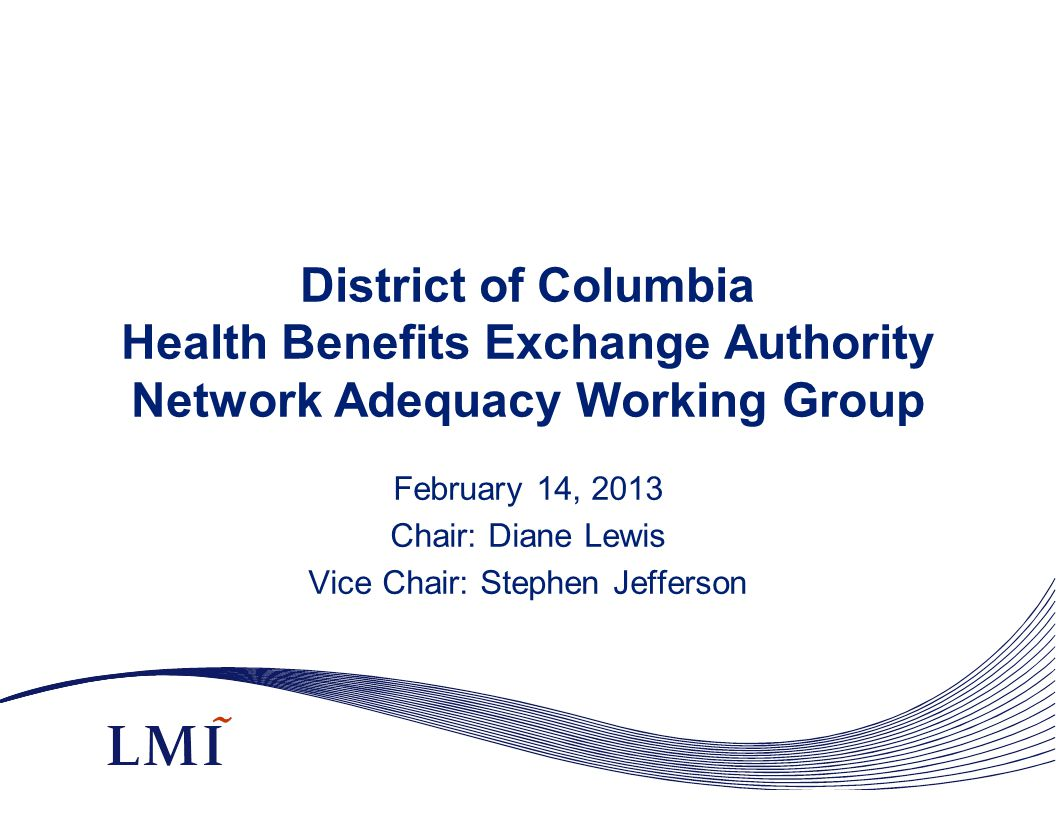 District of Columbia Health Benefits Exchange Authority Network Adequacy Working Group February 14, 2013 Chair: Diane Lewis Vice Chair: Stephen Jefferson