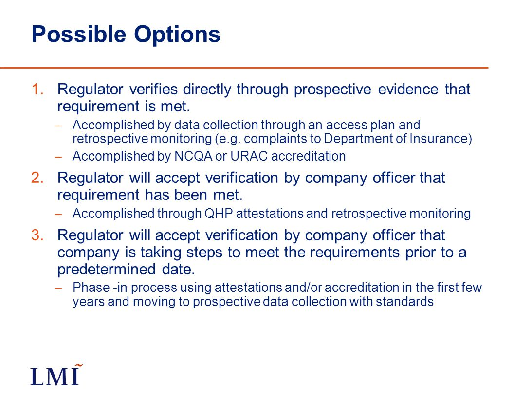 Possible Options 1.Regulator verifies directly through prospective evidence that requirement is met. –Accomplished by data collection through an acces