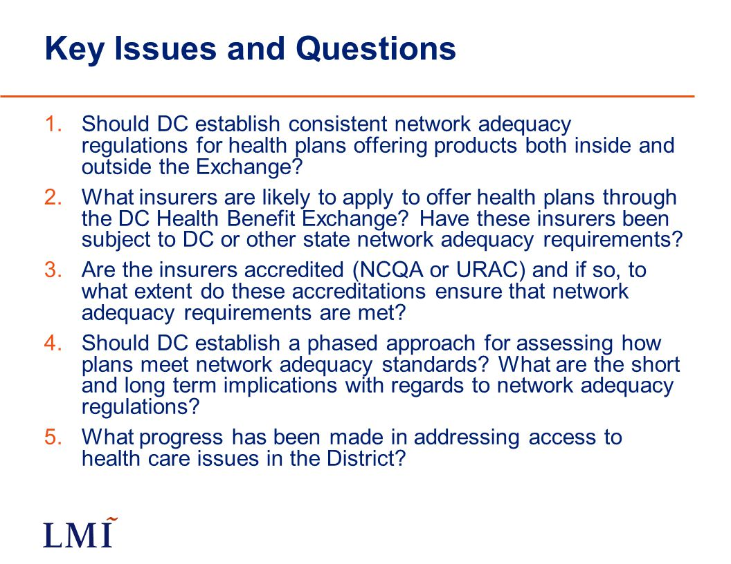 Key Issues and Questions 1.Should DC establish consistent network adequacy regulations for health plans offering products both inside and outside the