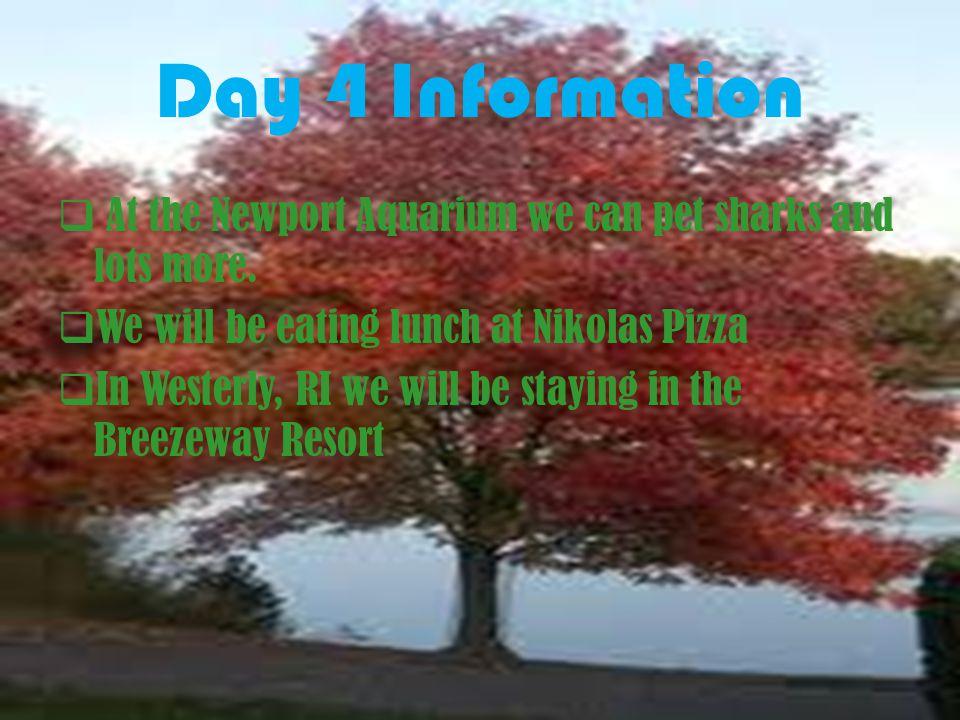 Day 4 88:00- 9:00 Eat Breakfast on Submarine 99:00- 9:30 Drive to Newport, RI 99:30- 12:00 Newport Aquarium 112:00- 1:00 Eat lunch 11:00- 3: