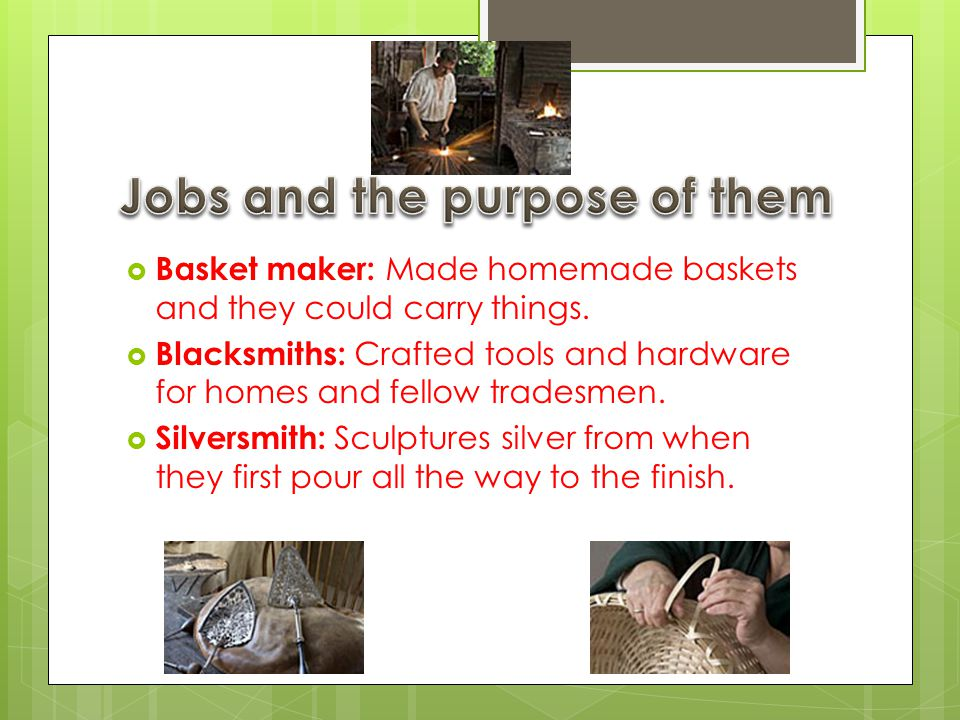  Basket maker: Made homemade baskets and they could carry things.
