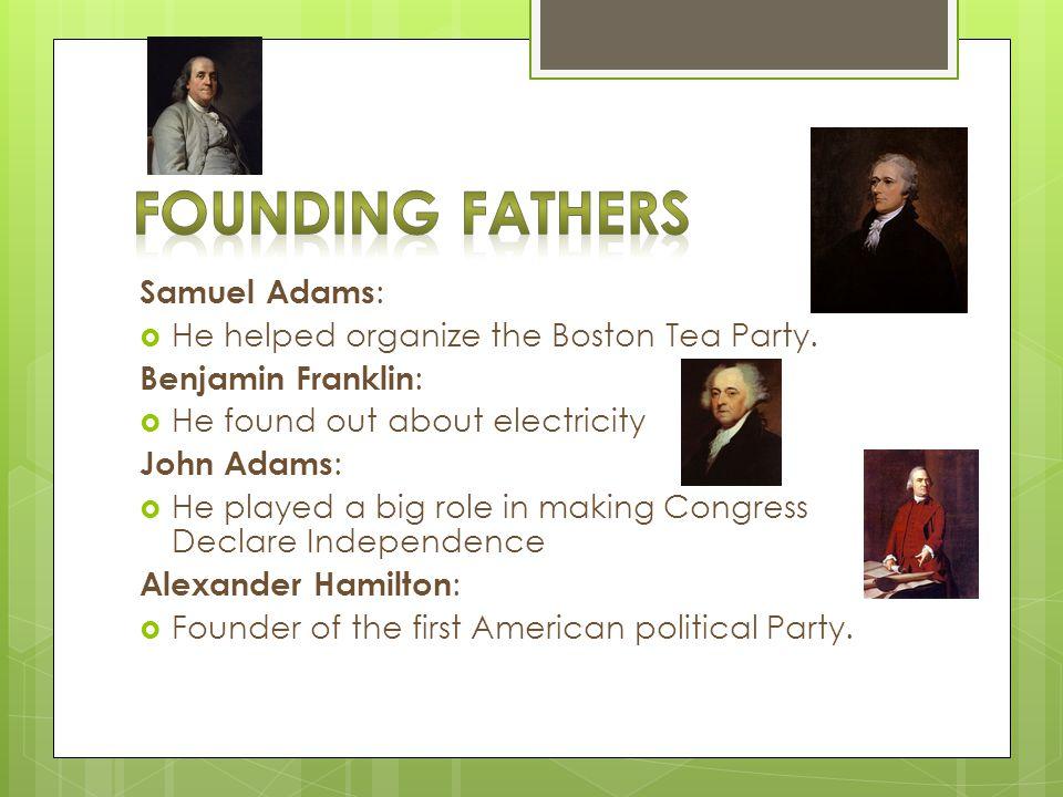 Samuel Adams :  He helped organize the Boston Tea Party.