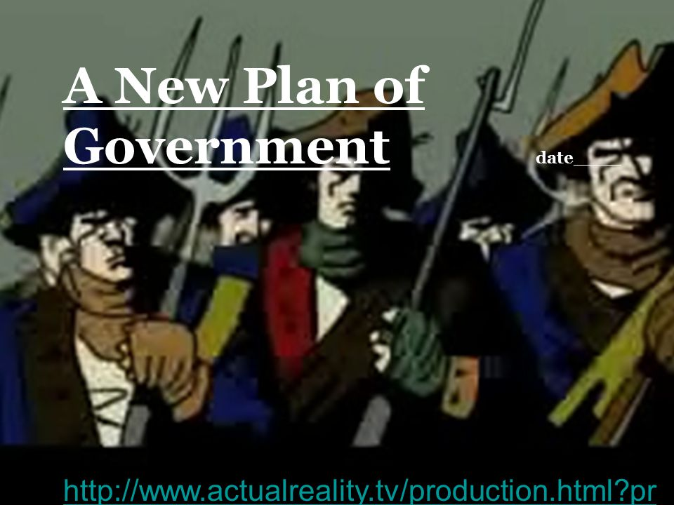 A New Plan of Government date____ http://www.actualreality.tv/production.html?pr oduction=shayshttp://www.actualreality.tv/production.html?pr oduction=shays#