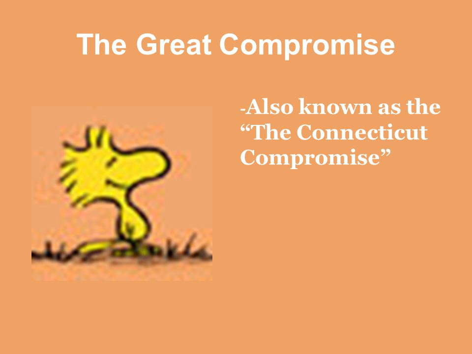 The Great Compromise - Also known as the The Connecticut Compromise