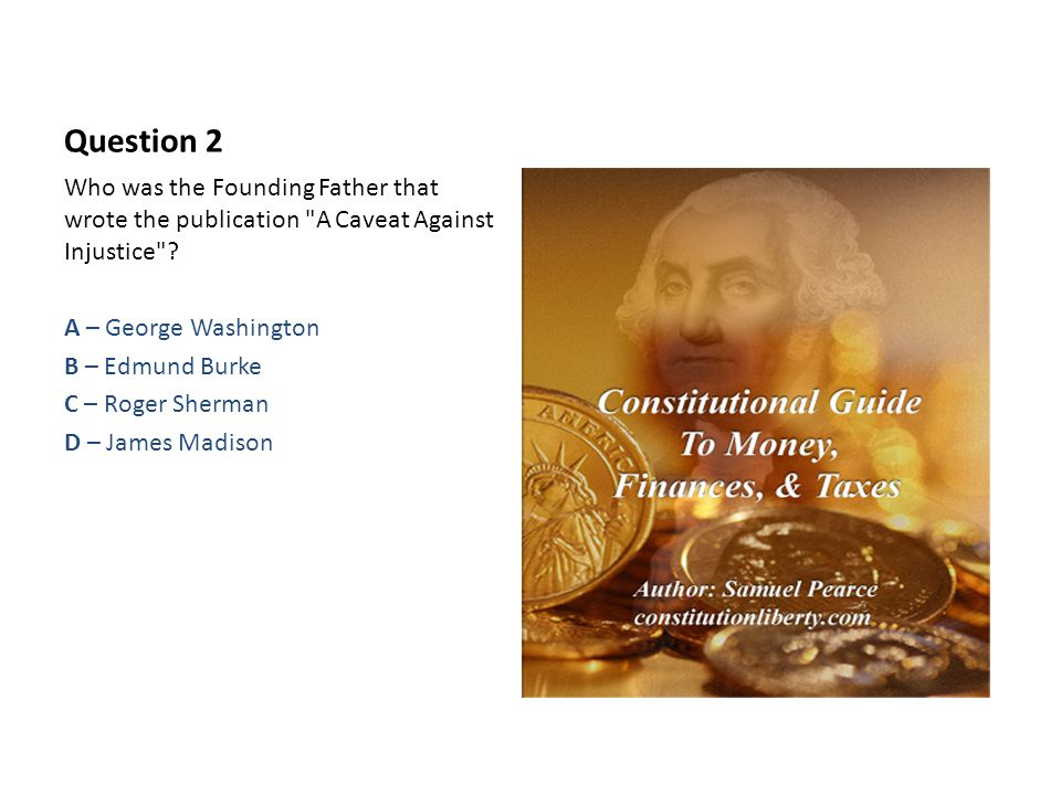 Question 2 Who was the Founding Father that wrote the publication A Caveat Against Injustice .