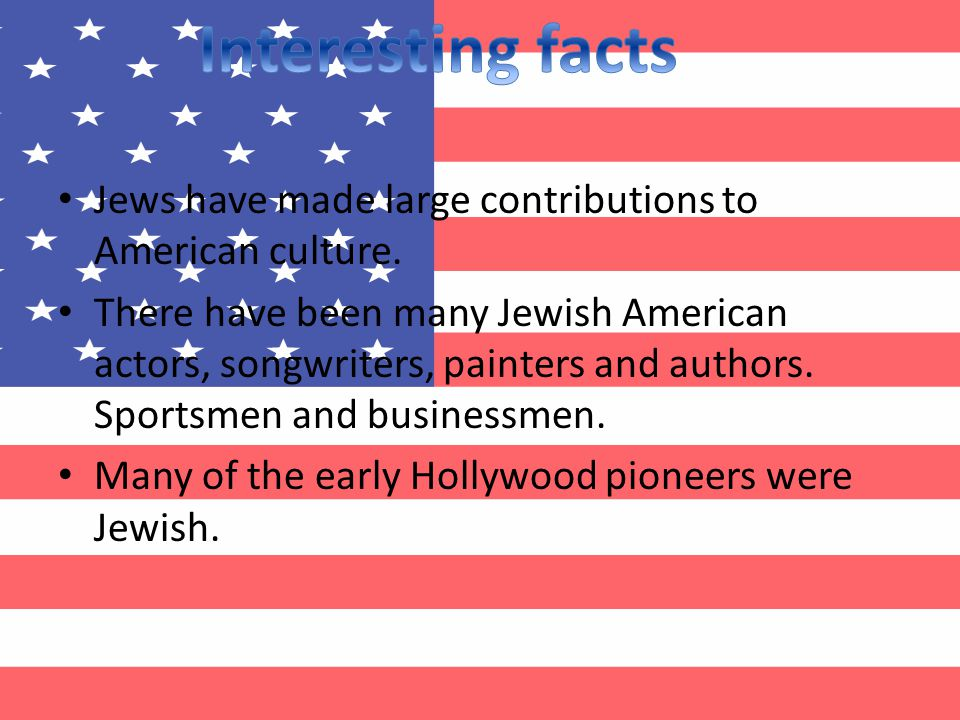 Jews have made large contributions to American culture.