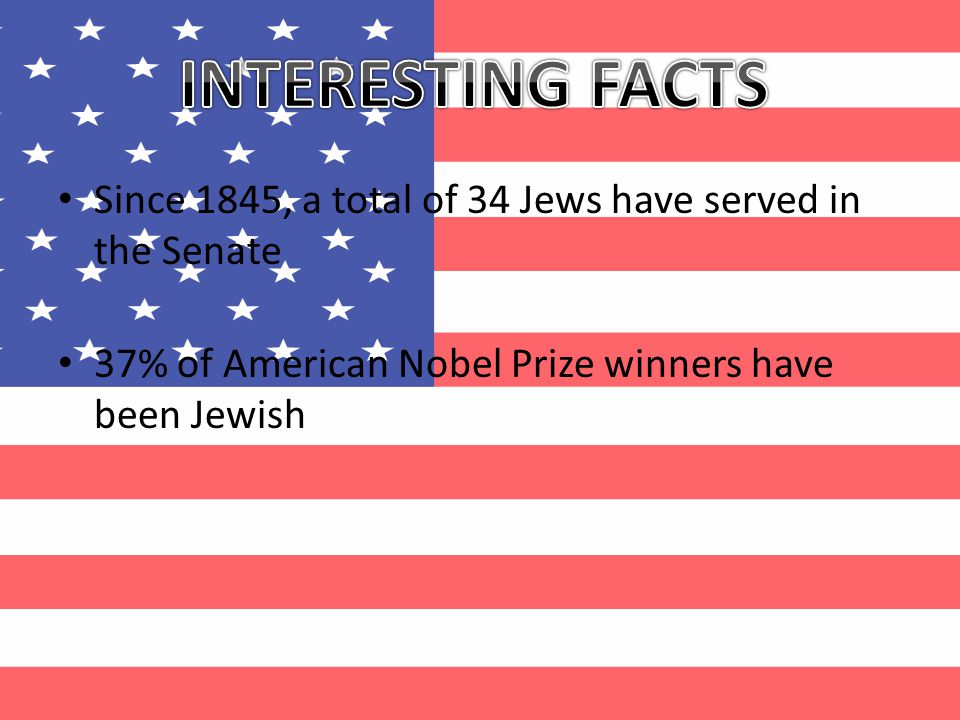 Since 1845, a total of 34 Jews have served in the Senate 37% of American Nobel Prize winners have been Jewish