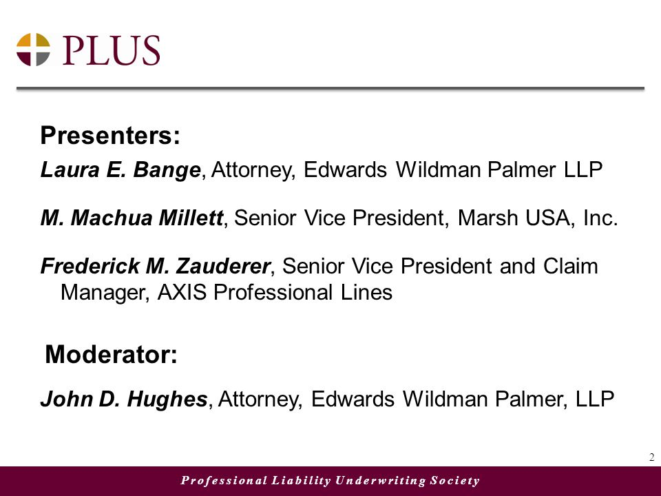 Professional Liability Underwriting Society A copy of the presentation slides will be available following this webinar, on the PLUS website at: http://plusweb.org/Education/PLUSMultimedia 3