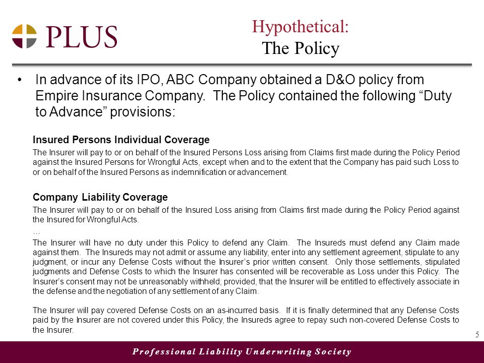 Professional Liability Underwriting Society Hypothetical: The Policy In advance of its IPO, ABC Company obtained a D&O policy from Empire Insurance Company.