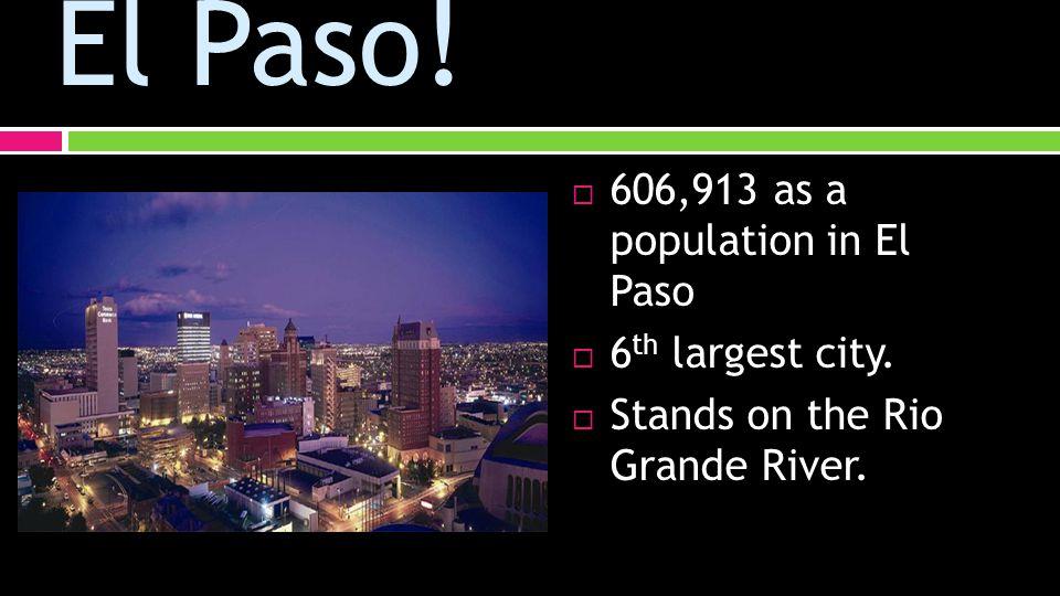 El Paso.  606,913 as a population in El Paso  6 th largest city.