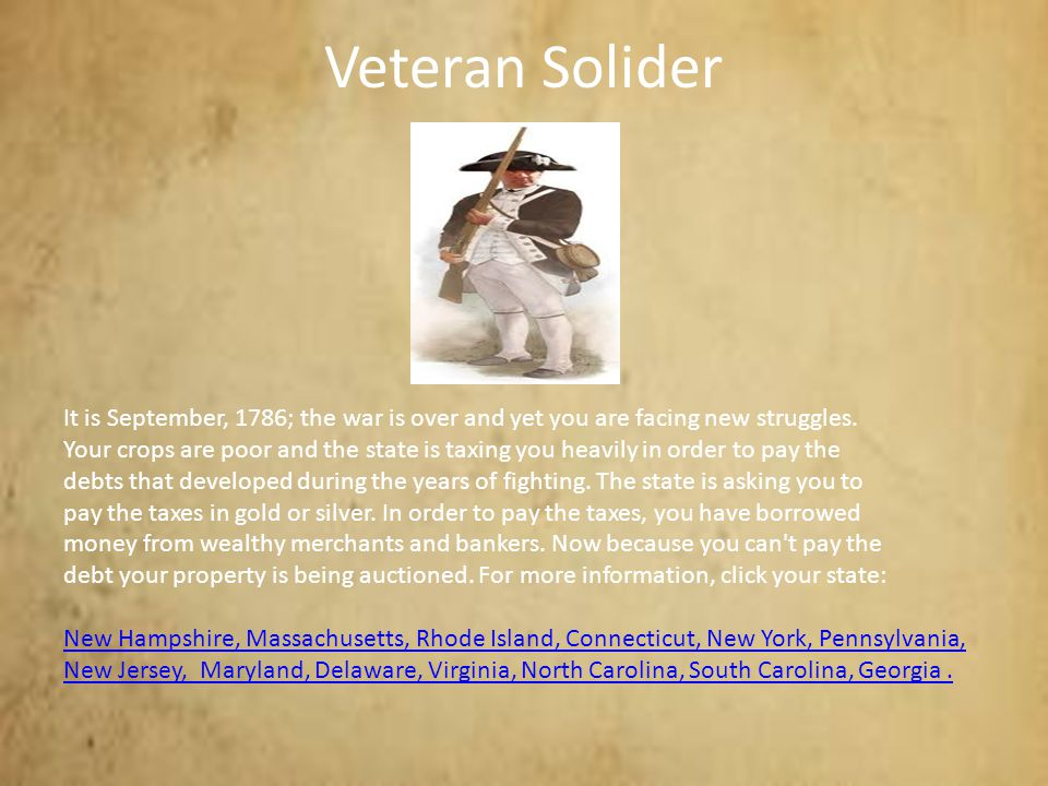 Veteran Solider It is September, 1786; the war is over and yet you are facing new struggles.