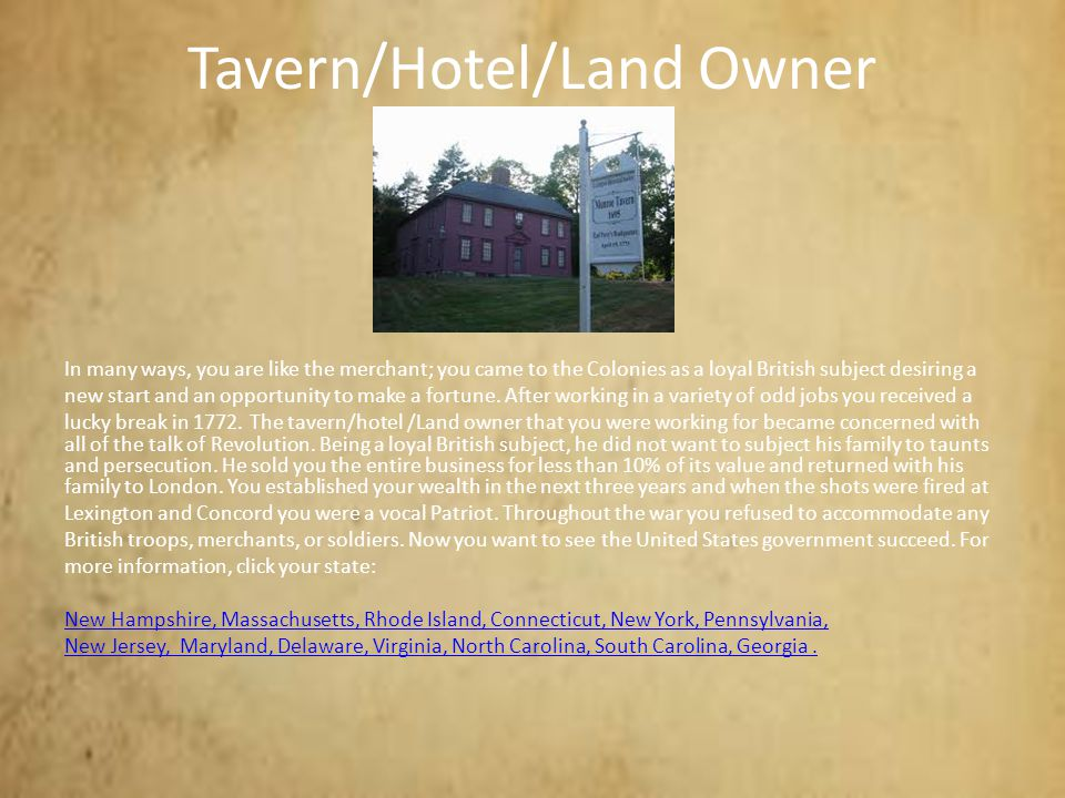 Tavern/Hotel/Land Owner In many ways, you are like the merchant; you came to the Colonies as a loyal British subject desiring a new start and an oppor