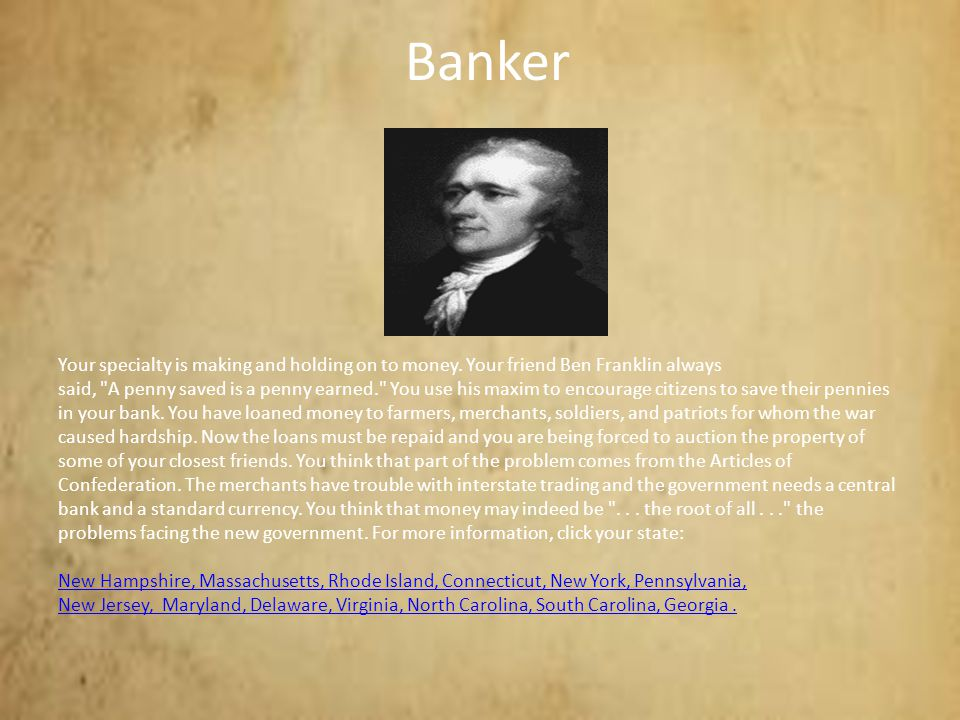 Banker Your specialty is making and holding on to money. Your friend Ben Franklin always said,