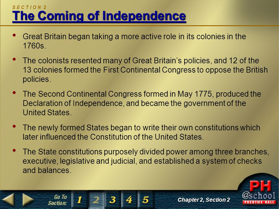 The Coming of Independence S E C T I O N 2 The Coming of Independence Great Britain began taking a more active role in its colonies in the 1760s. The