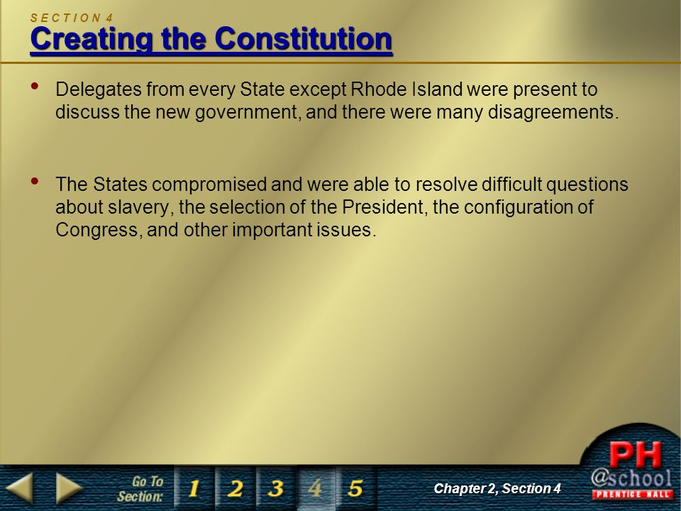 Creating the Constitution S E C T I O N 4 Creating the Constitution Delegates from every State except Rhode Island were present to discuss the new gov