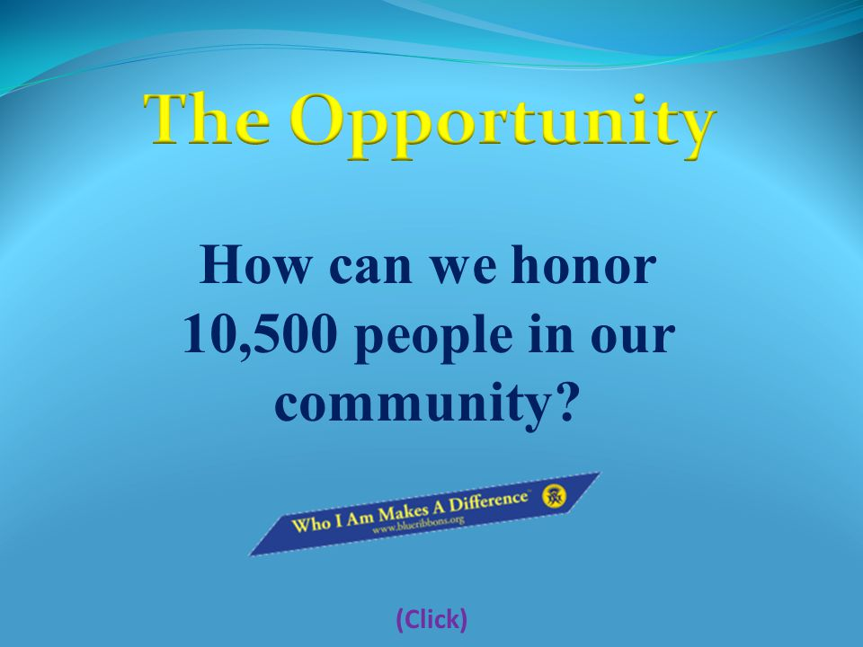How can we honor 10,500 people in our community? (Click)