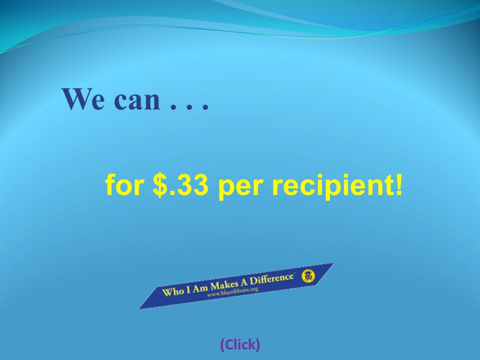 We can... (Click) for $.33 per recipient!