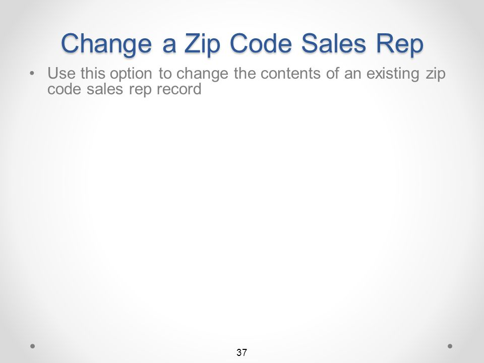 Work with Zip Code to Sales Rep Zip code records that meet the criteria are displayed In this case, two zip code sales rep records meet the search criteria 36 Return to Sales Rep UFM Summary