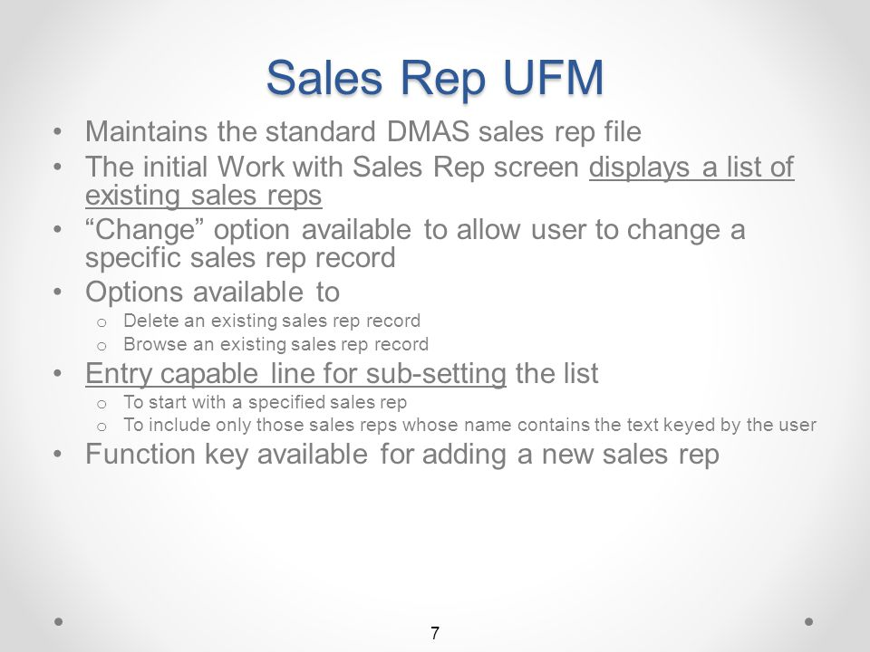 Return to Title Page 6 Sales Rep UFM Summary (click button to view detail) Sales Rep & Tax Body Zip Code Option for DMAS Work with Sales Rep Work with Zip Code Sales Rep Change a Sales Rep Change a Zip Code Sales Rep Browse a Sales Rep Copy a Zip Code Sales Rep Add a New Sales Rep Insert a Zip Code Sales Rep Add a New Zip Code Sales Rep EXIT Remove a Zip Code Sales Rep Delete a Sales Rep Online Maintenance Log