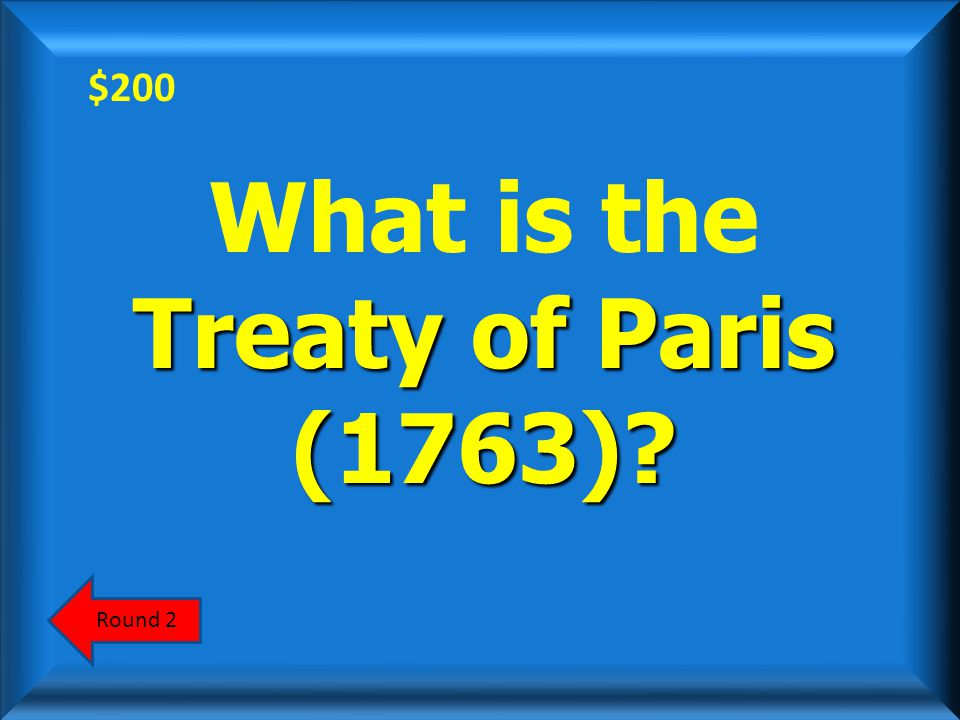$200 Answer Scoreboard This treaty, that ended the French and Indian War, removed France entirely from North America.