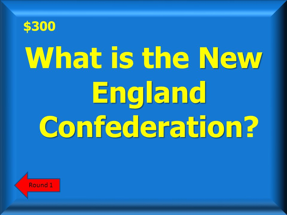 $300 This New England organization was created in 1643 for collective security against Native Americans.