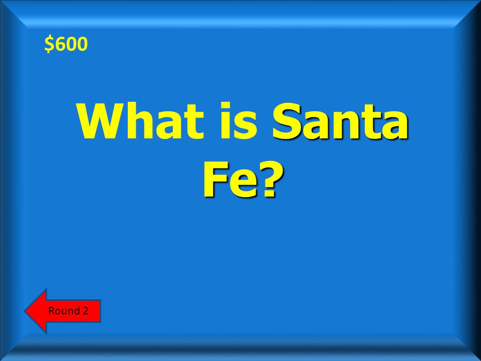 $600 Scoreboard Answer This was the first major Spanish settlement in New Mexico.