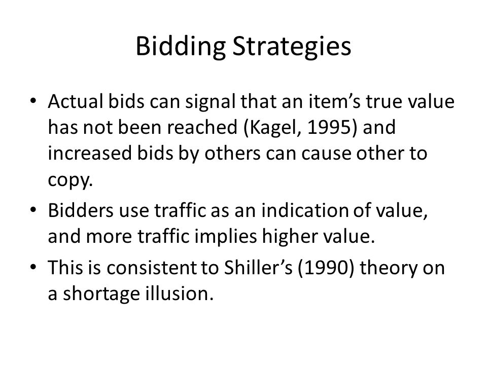 Bidding Strategies Actual bids can signal that an item's true value has not been reached (Kagel, 1995) and increased bids by others can cause other to copy.
