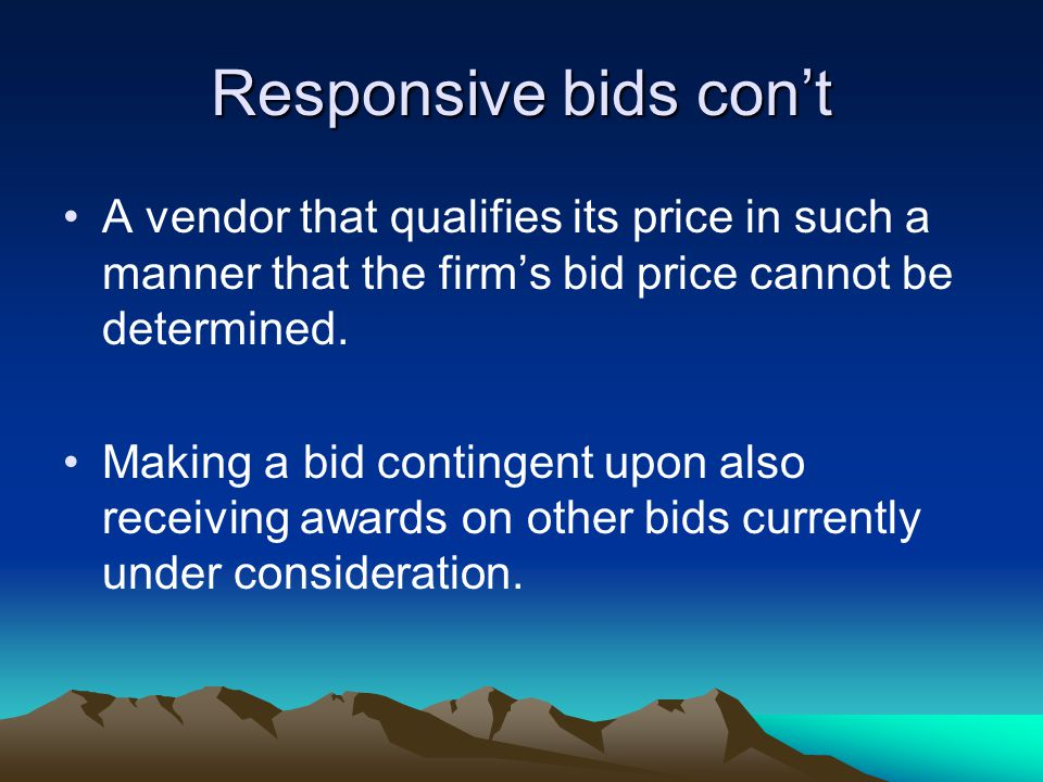 Responsive bids con't A vendor that qualifies its price in such a manner that the firm's bid price cannot be determined.