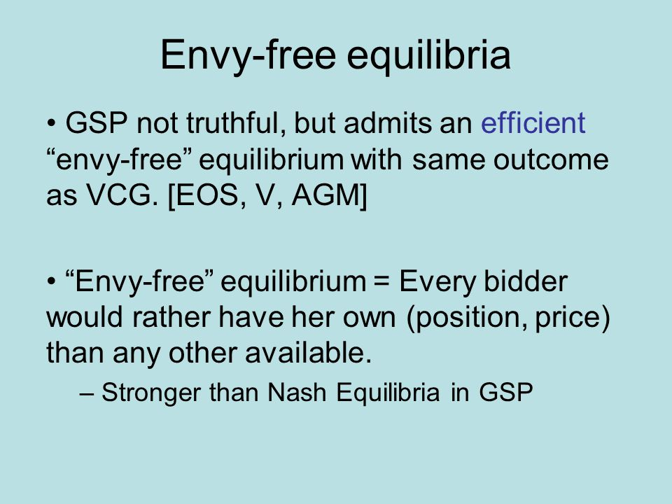 Envy-free equilibria GSP not truthful, but admits an efficient envy-free equilibrium with same outcome as VCG.