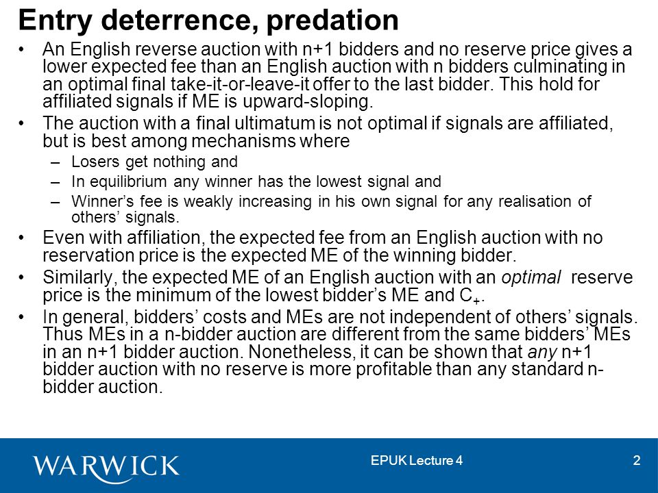EPUK Lecture 42 Entry deterrence, predation An English reverse auction with n+1 bidders and no reserve price gives a lower expected fee than an Englis
