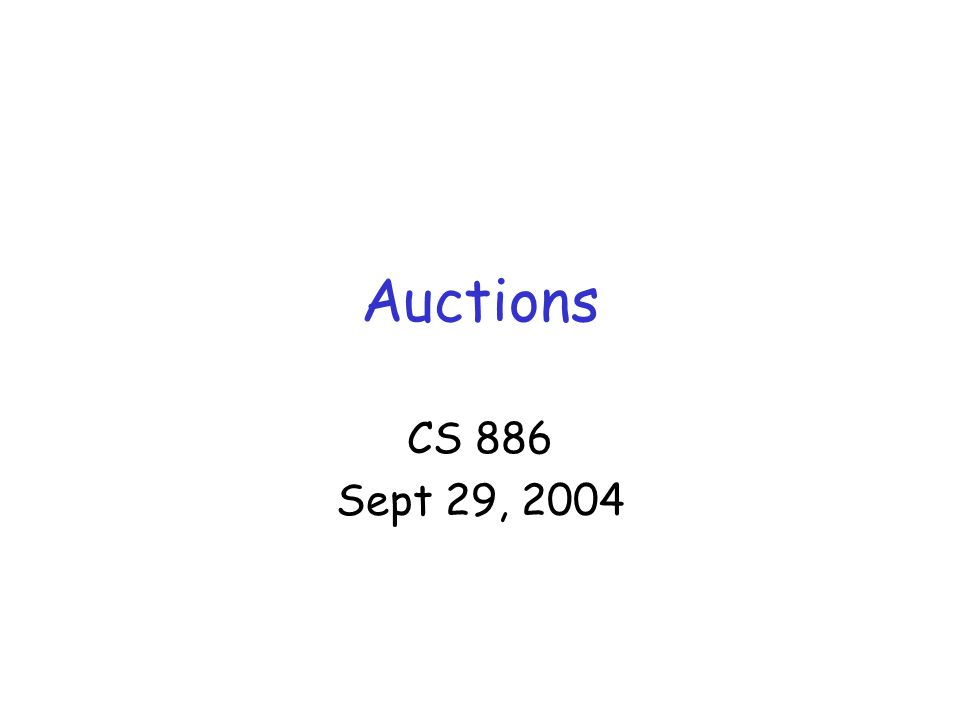 Auctions CS 886 Sept 29, 2004