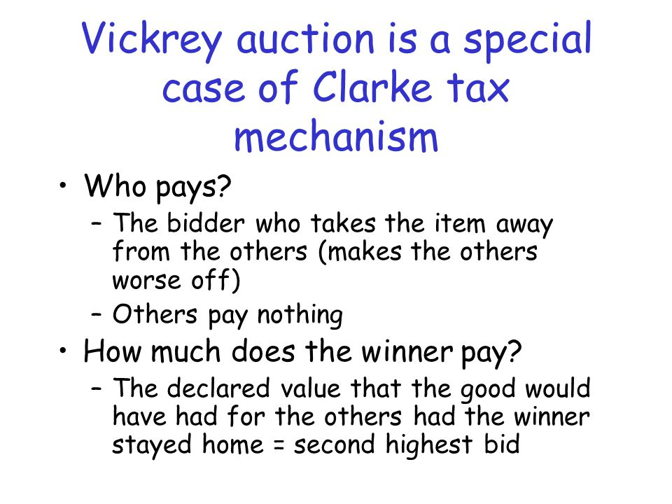 Vickrey auction is a special case of Clarke tax mechanism Who pays.