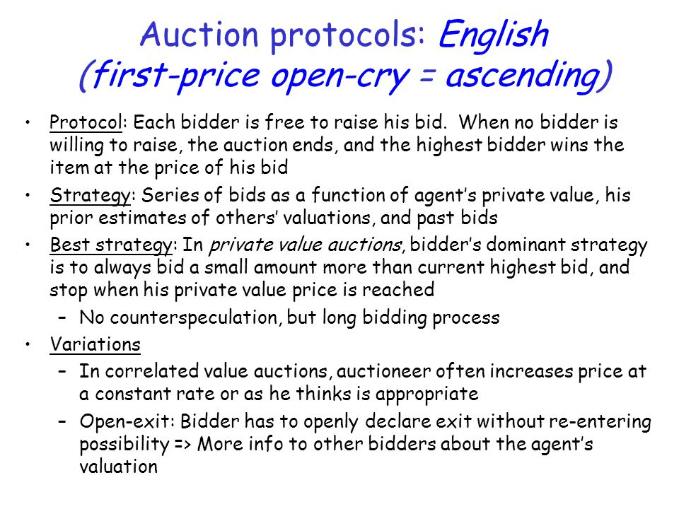 Auction protocols: English (first-price open-cry = ascending) Protocol: Each bidder is free to raise his bid.