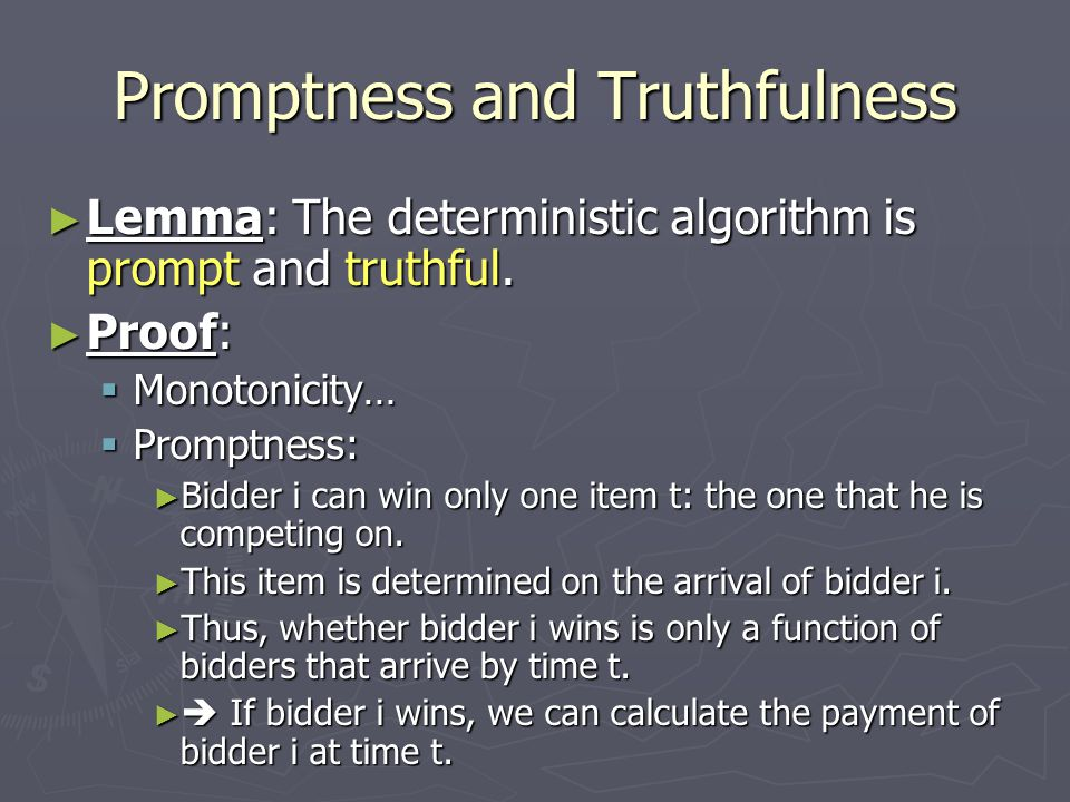 Promptness and Truthfulness ► Lemma: The deterministic algorithm is prompt and truthful.