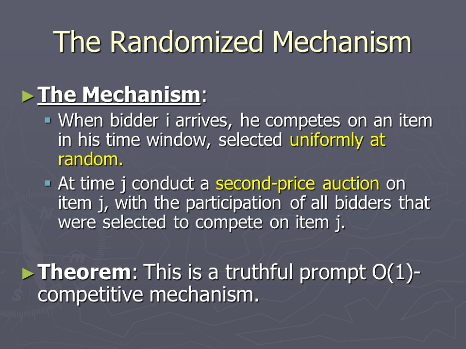 The Randomized Mechanism ► The Mechanism:  When bidder i arrives, he competes on an item in his time window, selected uniformly at random.