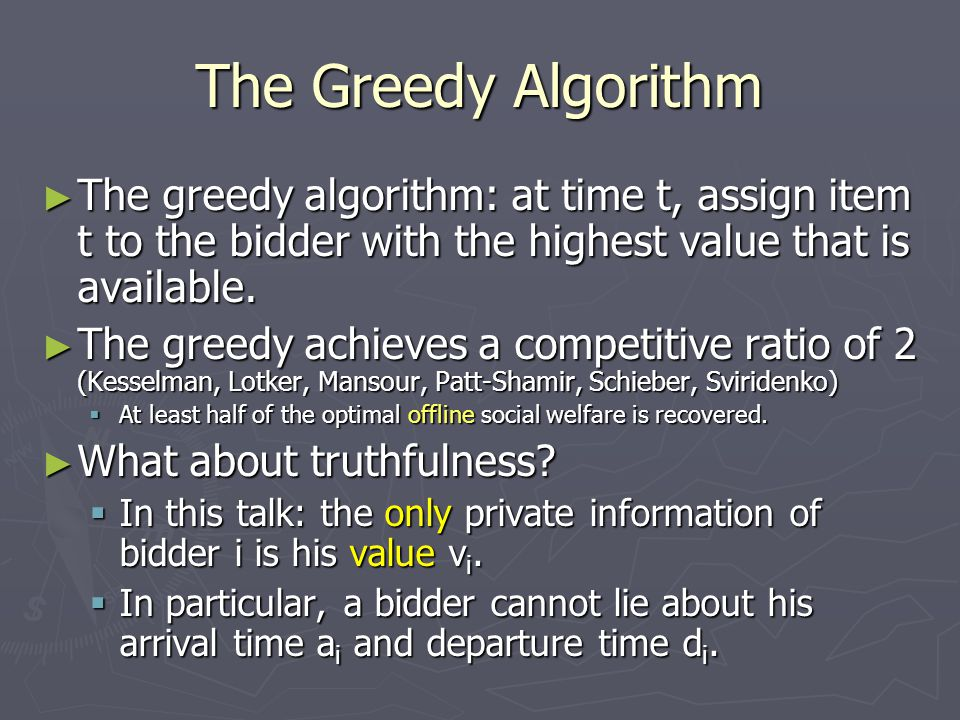 Truthfulness of the Greedy Algorithm ► Theorem: The greedy algorithm is truthful (Hajiaghayi, Kleinberg, Mahdian, Parkes).