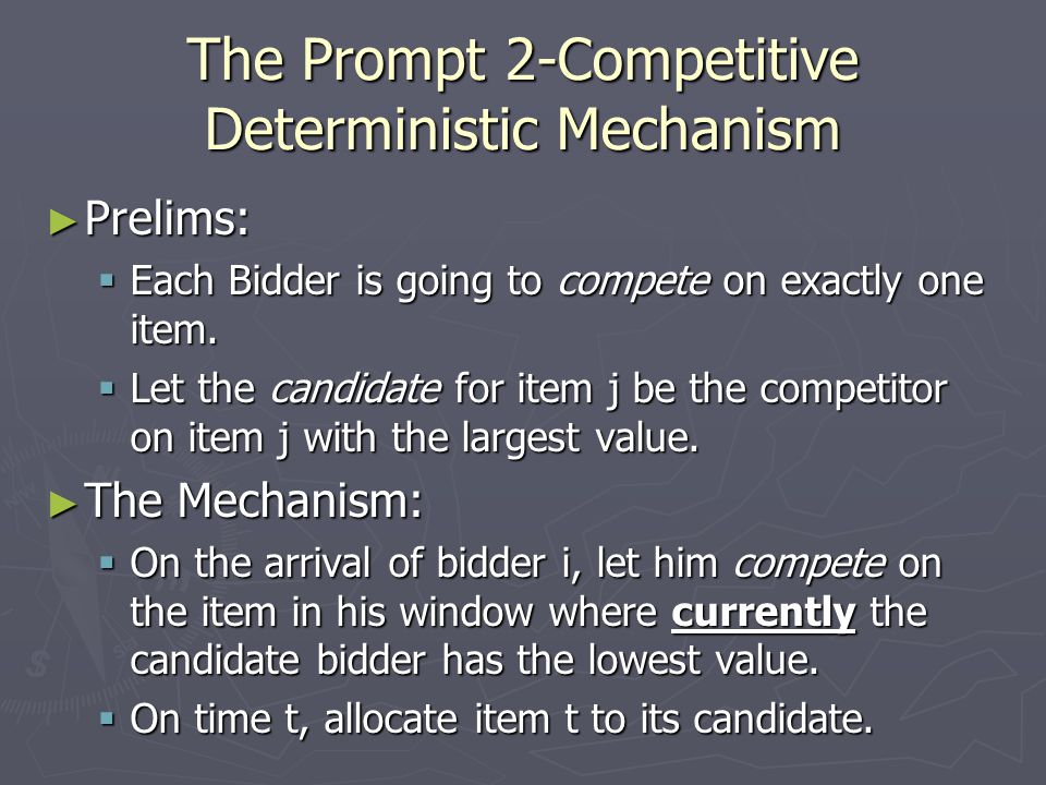 The Prompt 2-Competitive Deterministic Mechanism ► Prelims:  Each Bidder is going to compete on exactly one item.