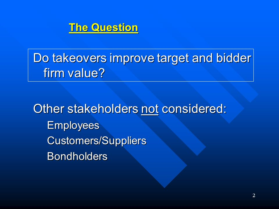 2 The Question Do takeovers improve target and bidder firm value.