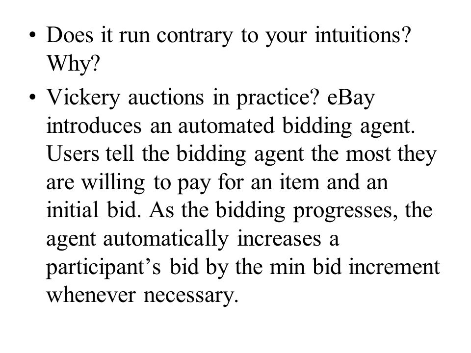 Does it run contrary to your intuitions. Why. Vickery auctions in practice.