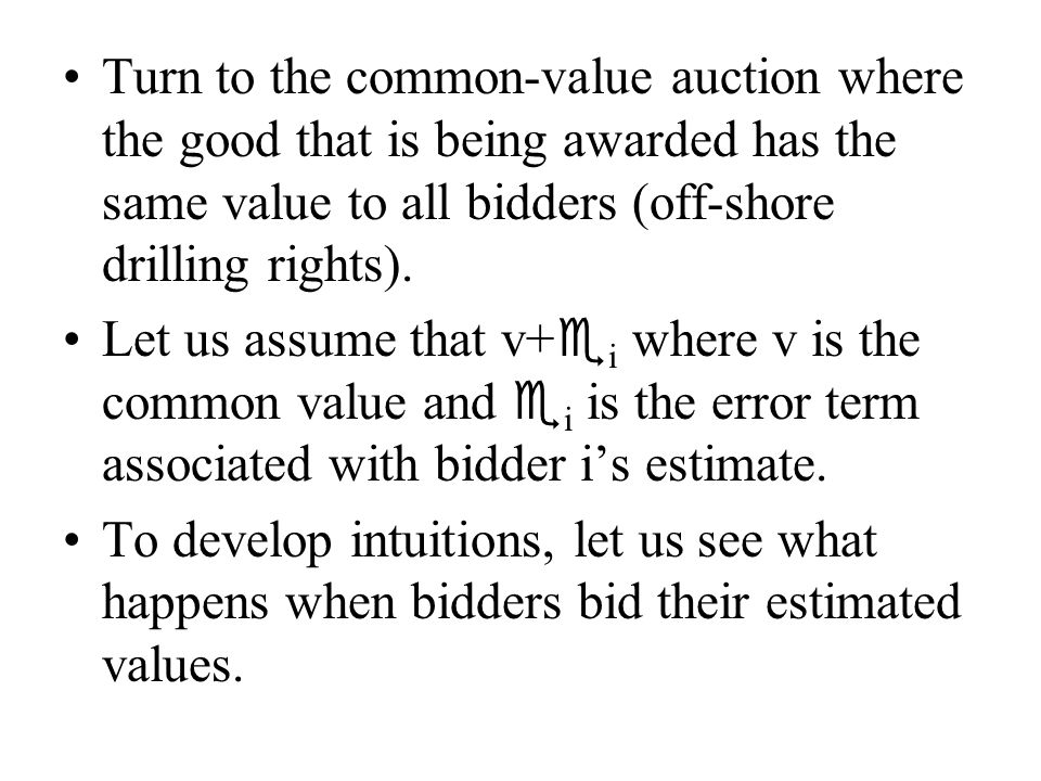 Turn to the common-value auction where the good that is being awarded has the same value to all bidders (off-shore drilling rights).