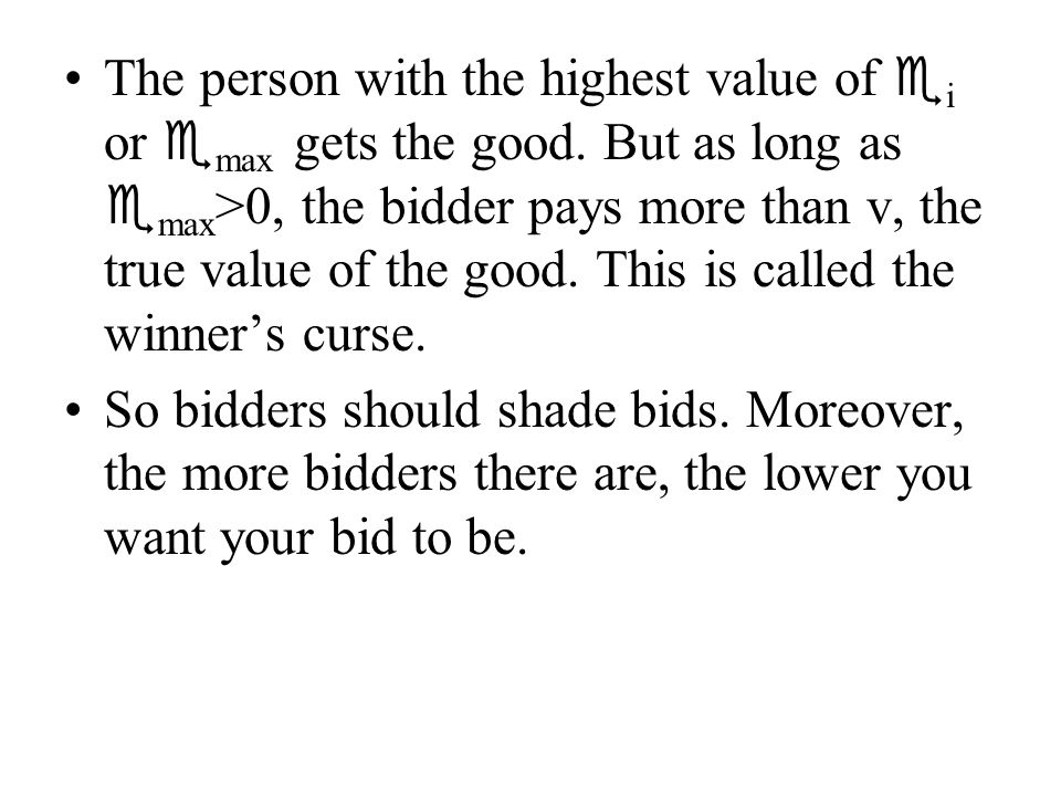 The person with the highest value of  i or  max gets the good.