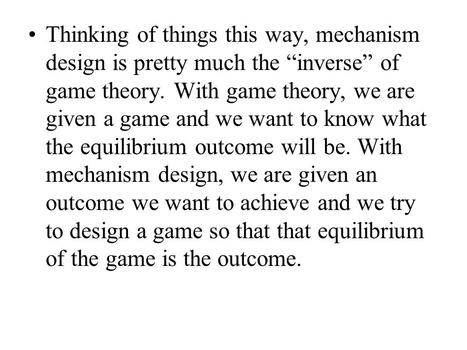 Thinking of things this way, mechanism design is pretty much the inverse of game theory.