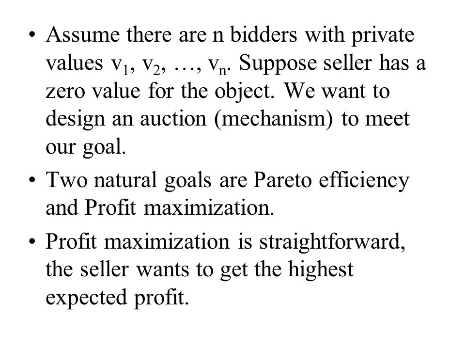 Assume there are n bidders with private values v 1, v 2, …, v n.