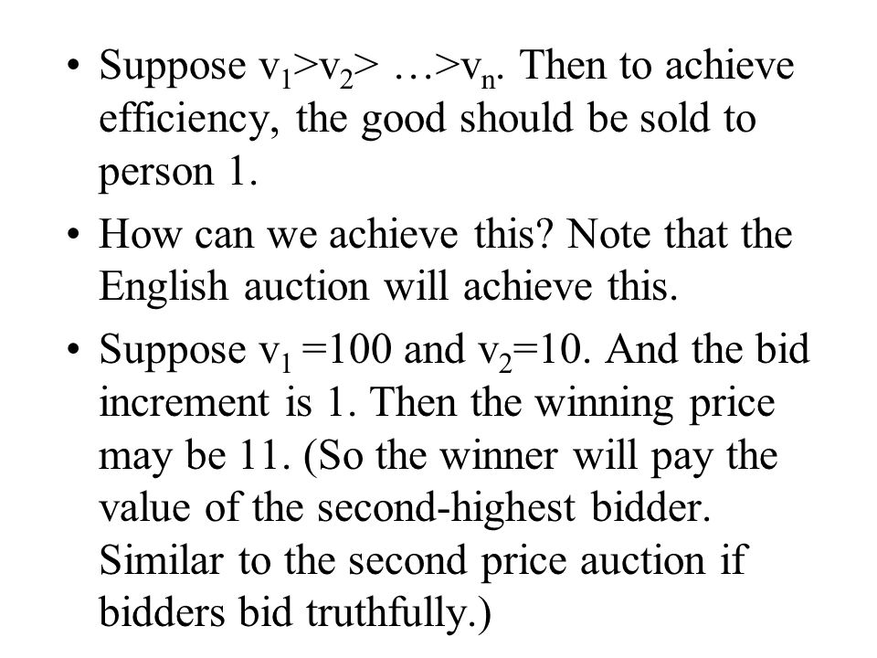 Suppose v 1 >v 2 > …>v n. Then to achieve efficiency, the good should be sold to person 1.
